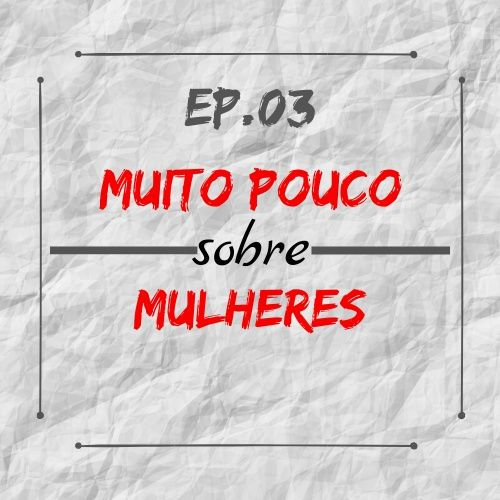 MPsobreMC-Ep03-Mulheres