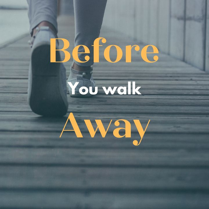 Before you walk away