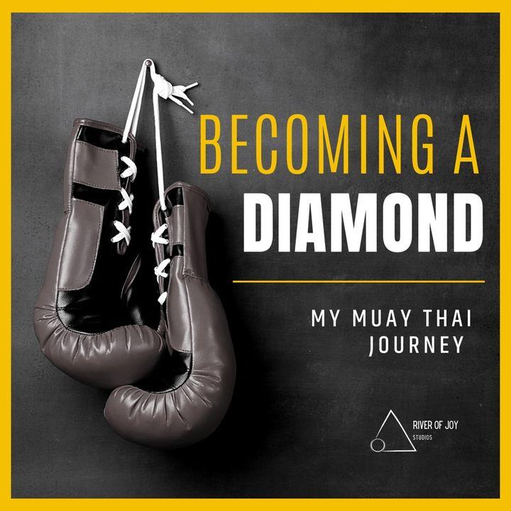Episode 1 - Becoming A Diamond: My Muay Thai Journey