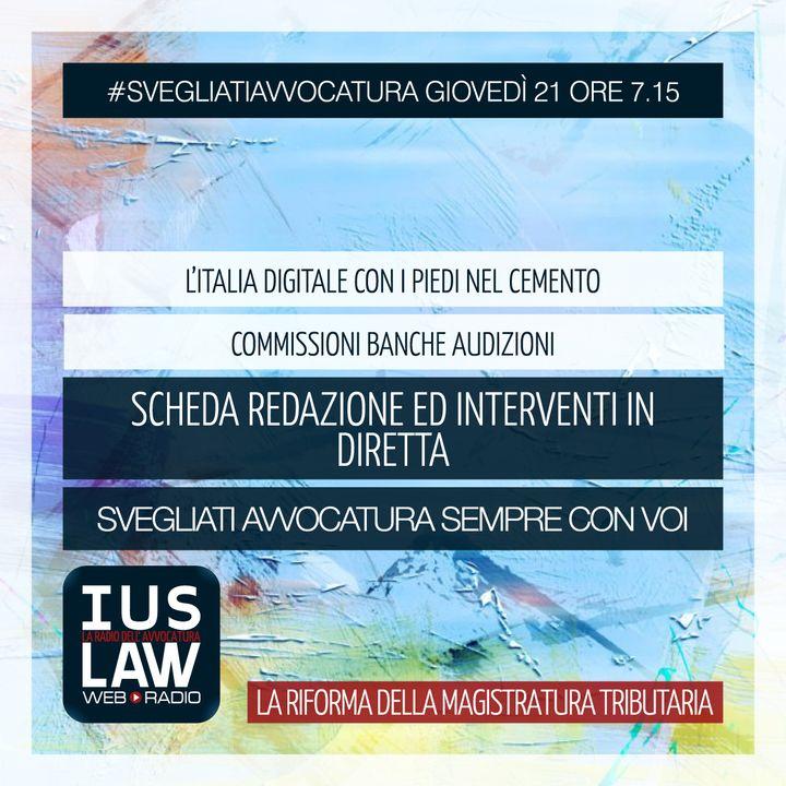 L'ITALIA DIGITALE CON I PIEDI NEL CEMENTO - COMMISSIONI BANCHE AUDIZIONI- Giovedì 21 Dicembre 2017 #Svegliatiavvocatura