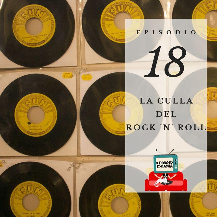Puntata 18 - La culla del Rock 'n' Roll
