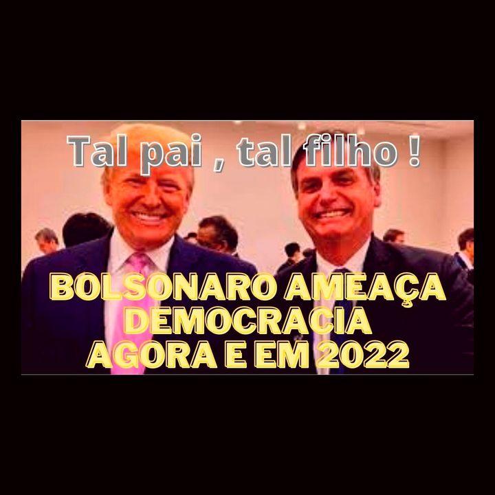 Bolsonaro é ameaça à democracia, agora e em 2022. Tal pai, tal filho!