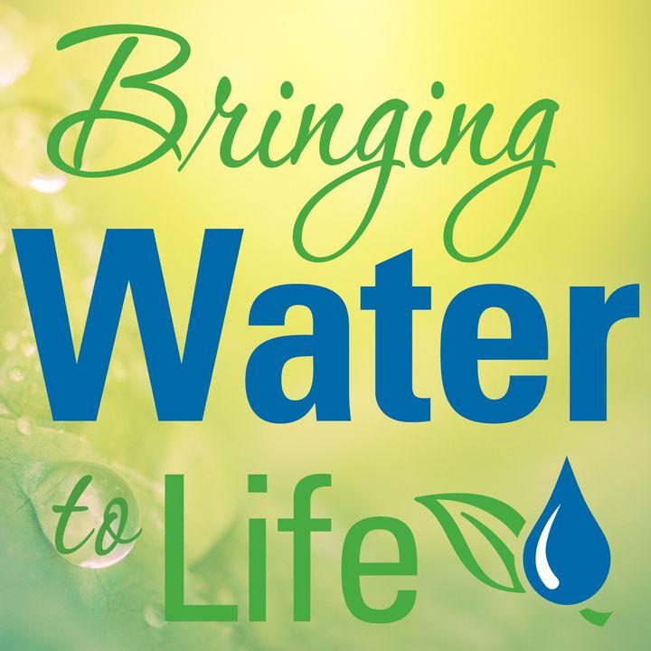 Season 2 - Episode 1 - New Season of Bringing Water to Life Podcast Kicks Off
