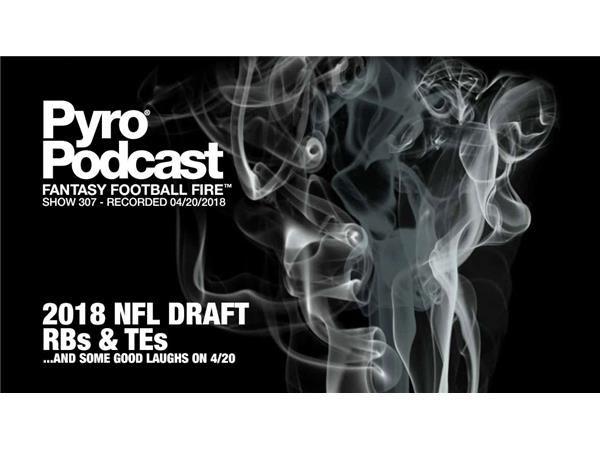 Fantasy Football Fire - Pyro Podcast Show 307 - 2018 NFL Draft - RBs & TEs