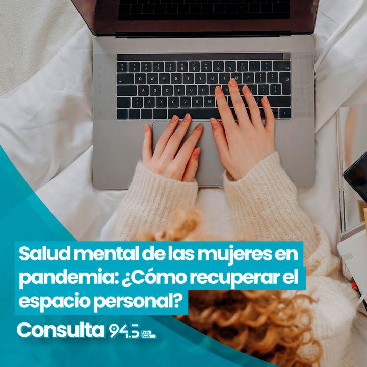 Salud mental de las mujeres en pandemia: ¿Cómo recuperar el espacio personal?
