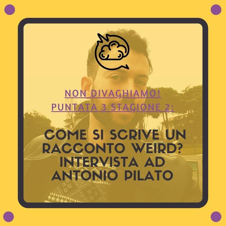 Stagione 2 episodio 3: Come si scrive un racconto weird? Intervista ad Antonio Pilato