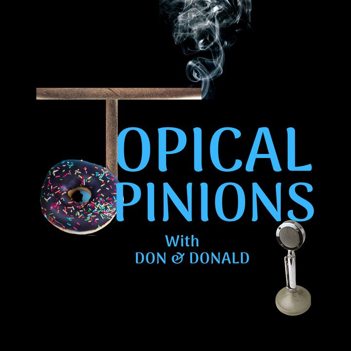 Topical Opinions --------------                      with Don & Donald