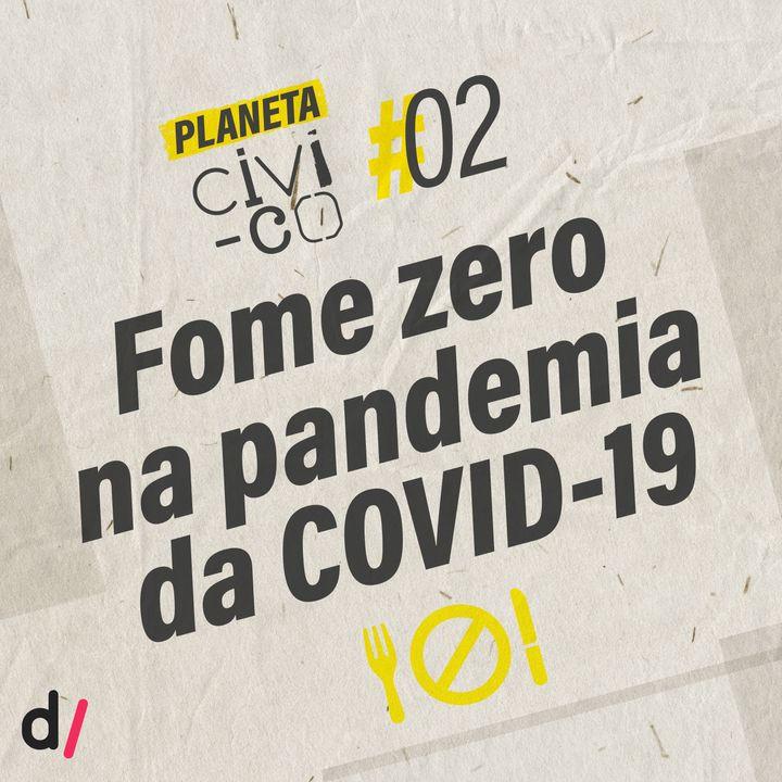 Planeta Civi-Co #02 - Fome zero na pandemia de COVID-19