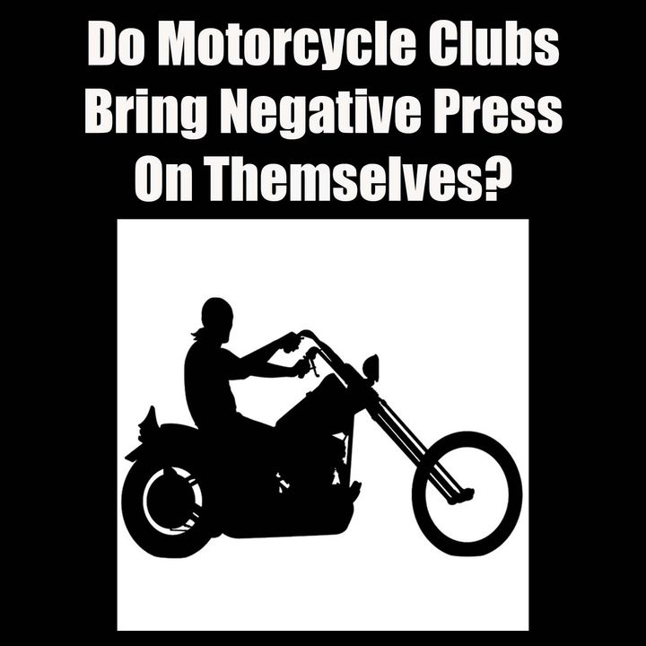 Have Motorcycle Clubs Brought Negative Attention on Themselves
