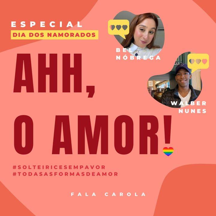 Ah, o AMOR! Especial Dia dos Namorados, com Bel Nóbrega e Walber Nunes #ep5