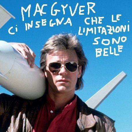 Devo dirti un fatto #4 - MacGyver ci insegna che le LIMITAZIONI sono belle