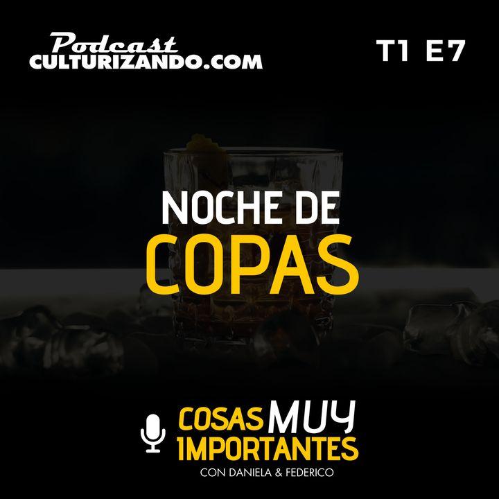 E07 • Noche de Copas • Cosas muy importantes • Culturizando