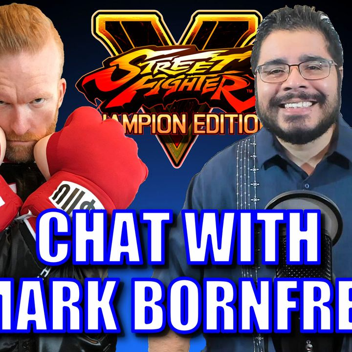 Chatting with Mark BornFree about Life & Street Fighter | Episode #175