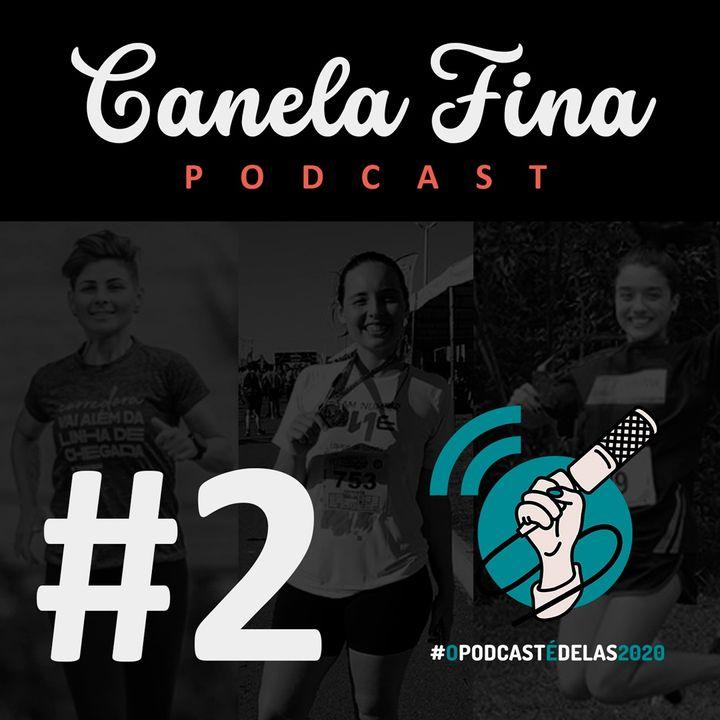 #2 Canela Fina Podcast - Elas só querem correr em paz! #OPodcastÉDelas