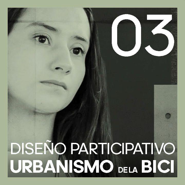 #3 DISEÑO Participativo y Urbanismo de la BICI   con Laura Rojas de Bicistema