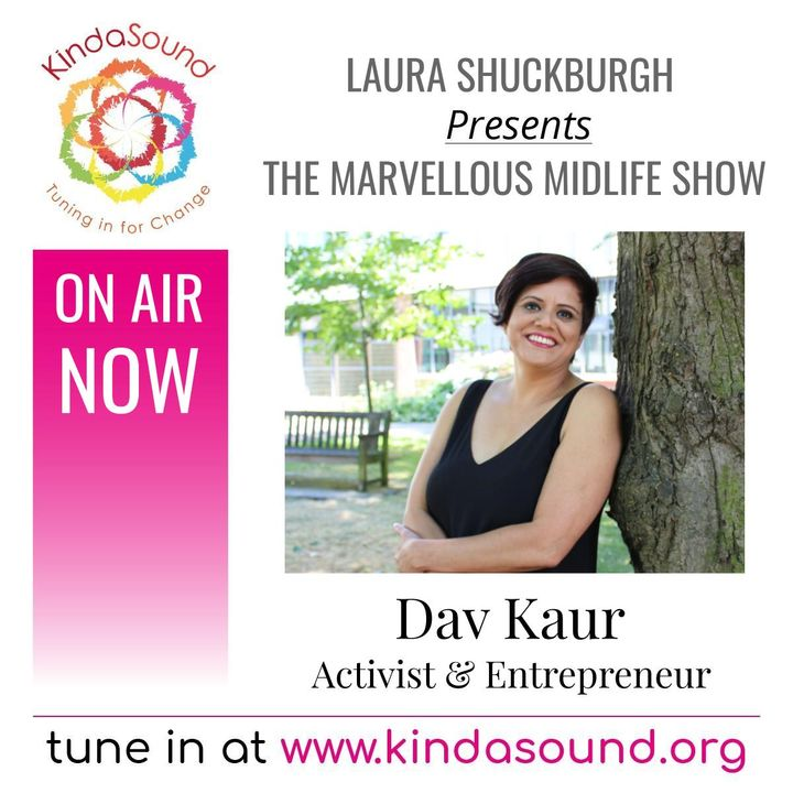 Activist & Entrepreneur Dav Kaur   Marvellous Midlife with Laura Shuckburgh