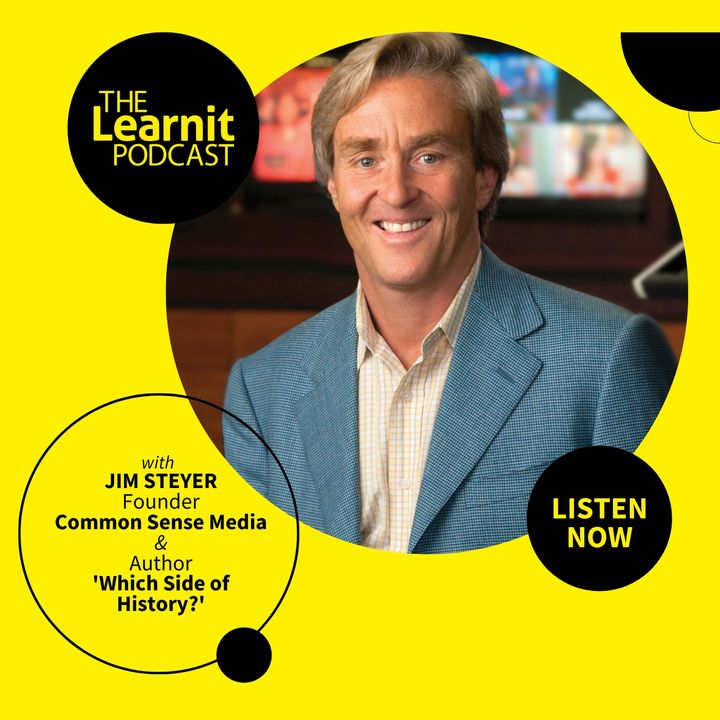 #11 Jim Steyer, Common Sense Media: Tech, Kids & Education - Which Side of History Will Big Tech Be On?