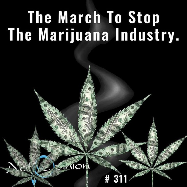 """Episode 311 """"The March to Stop the Marijuana Industry."""""""