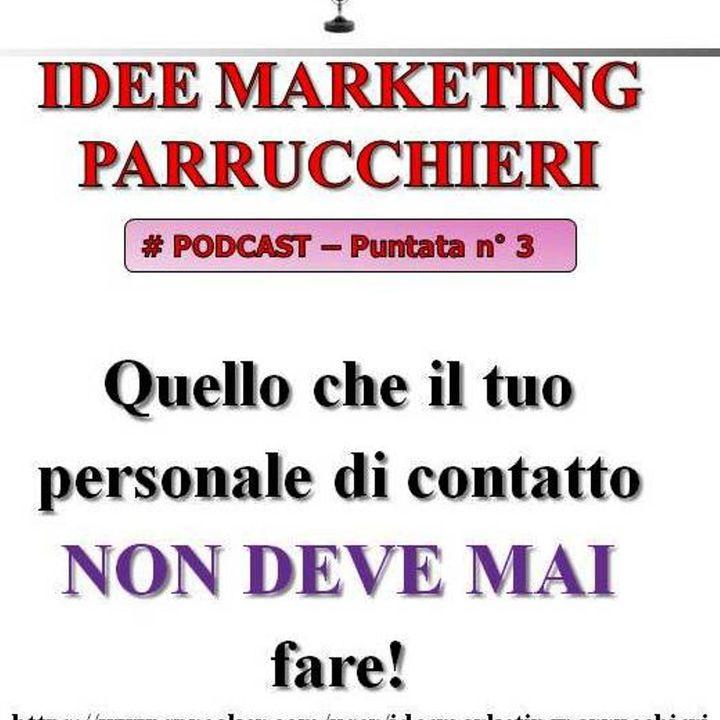 Idee Marketing Parrucchieri - Puntata n°3 - Quello che il tuo personale di contatto non DEVE MAI fare!