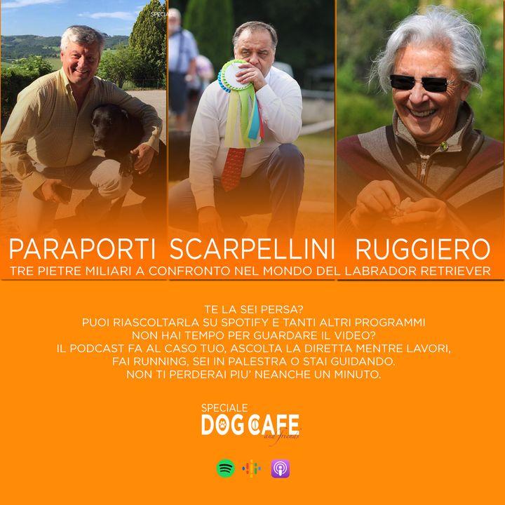 #023 - Intervista a Paraporti, Scarpellini, Ruggiero: tre pietre miliari a confronto nel mondo del Labrador Retriever.