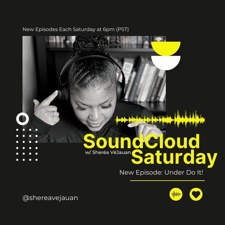 Episode 1 - Under Do It: SoundCloud Saturdays with Sherea VeJauan