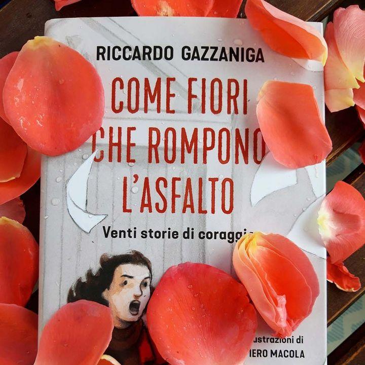 Le storie di coraggio di Come fiori che rompono l'asfalto di Riccardo Gazzaniga