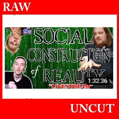 Social Construction of Reality feat. Lampe, Chaffin, and Theory [raw/uncut livestream]