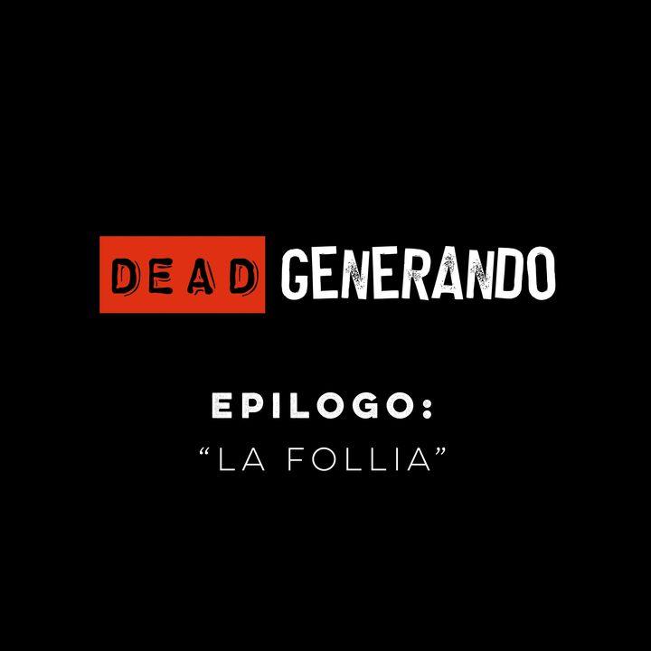 DeadGenerando - Epilogo: La Follia