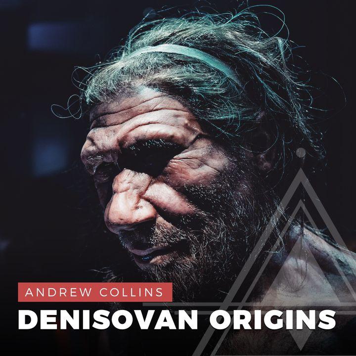 S02E16 - Andrew Collins // Denisovan Origins and the Hybrid Humans of Gobekli Tepe