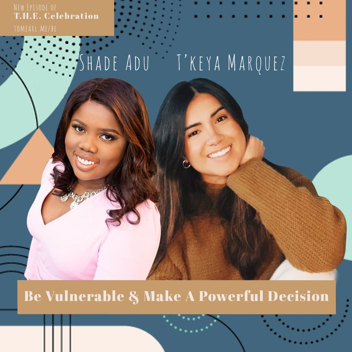 Be Vulnerable & Make A Powerful Decision With T'keya Marquez and Shadé Adu