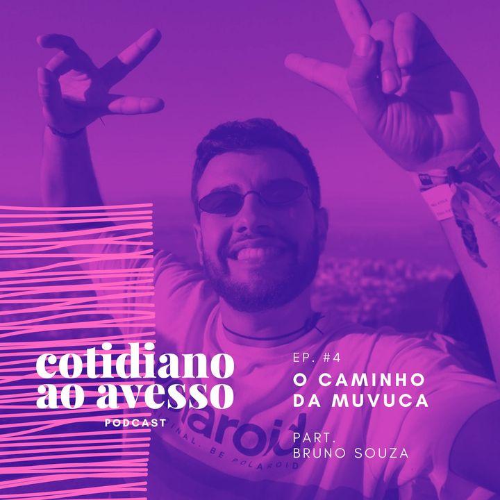 EP 04 - O caminho da Muvuca - Com Bruno Souza