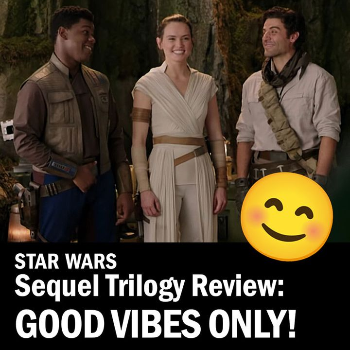 Good Vibes Only: Sequel Trilogy Edition
