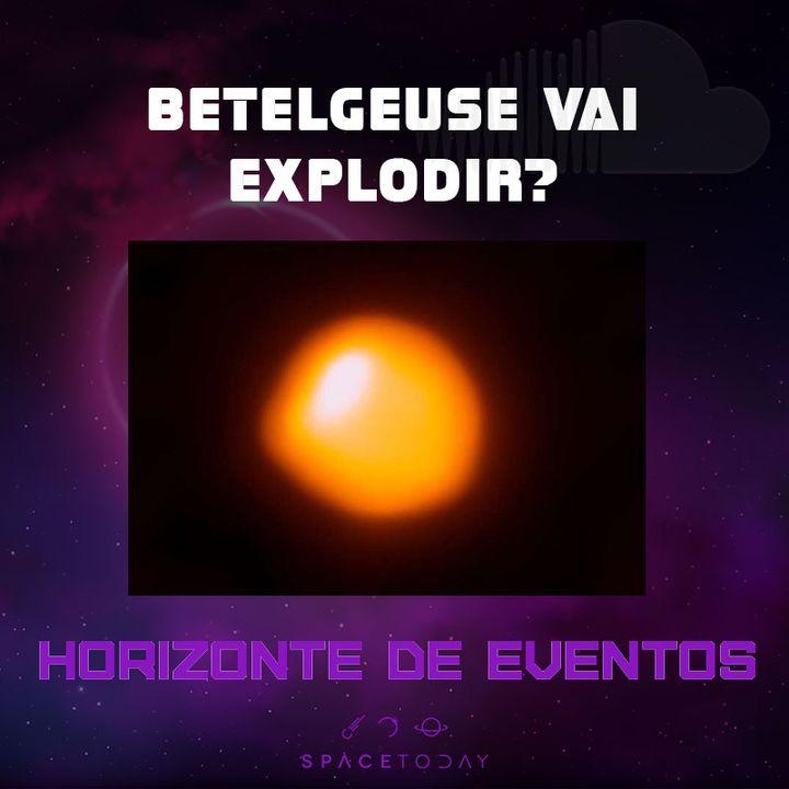Horizonte de Eventos - Episódio 7 - Betelgeuse Vai Explodir?