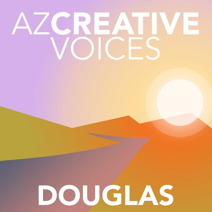 AZ Creative Voices podcast: Douglas