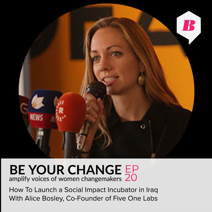 How To Launch A Social Impact Incubator in Iraq with Alice Bosley, co-founder Five One Labs