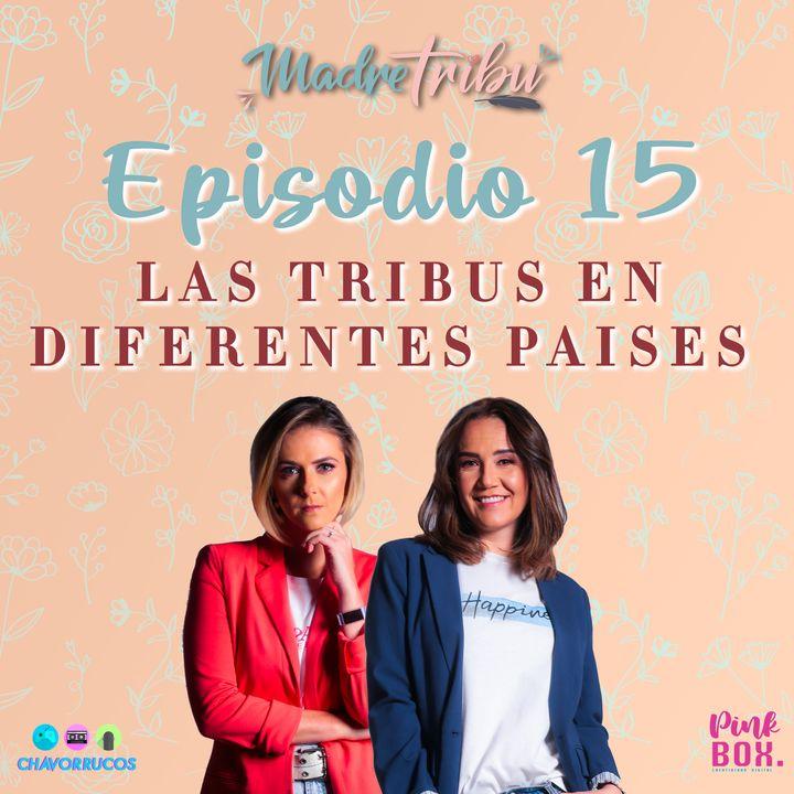 EP 15 Las Tribus en diferentes países
