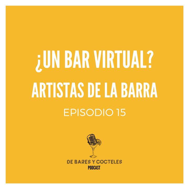 """Ep. 15 """"¿Un Bar Virtual?: Artistas de la Barra"""""""