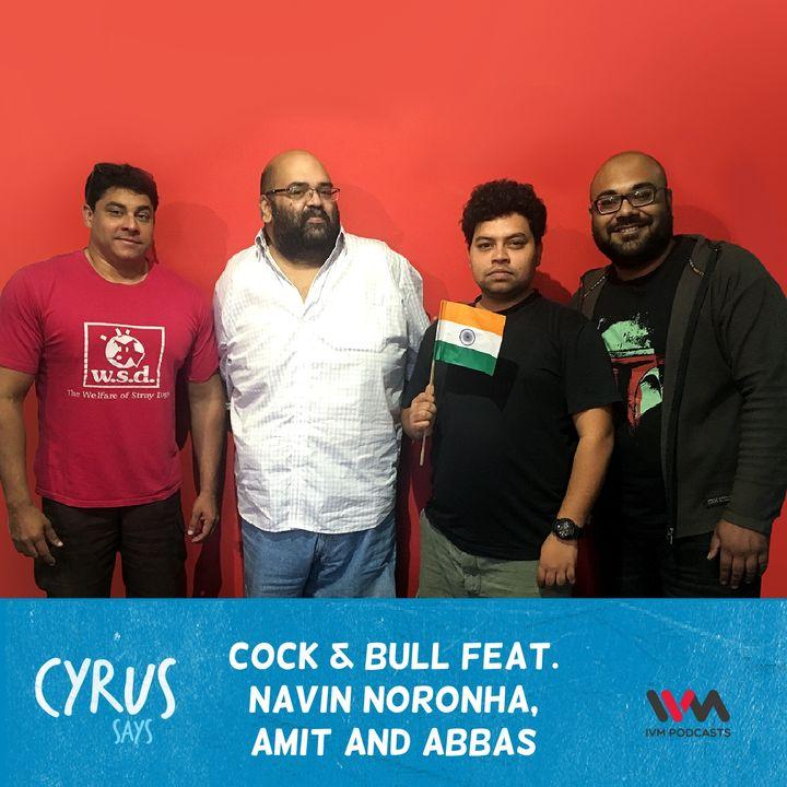 Ep. 342: Cock & Bull feat. Navin Noronha, Amit and Abbas