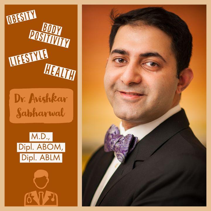Ep #14: A Doctor's perspective on Body Positivity & Health-P1: Dr. Avishkar Sabharwal