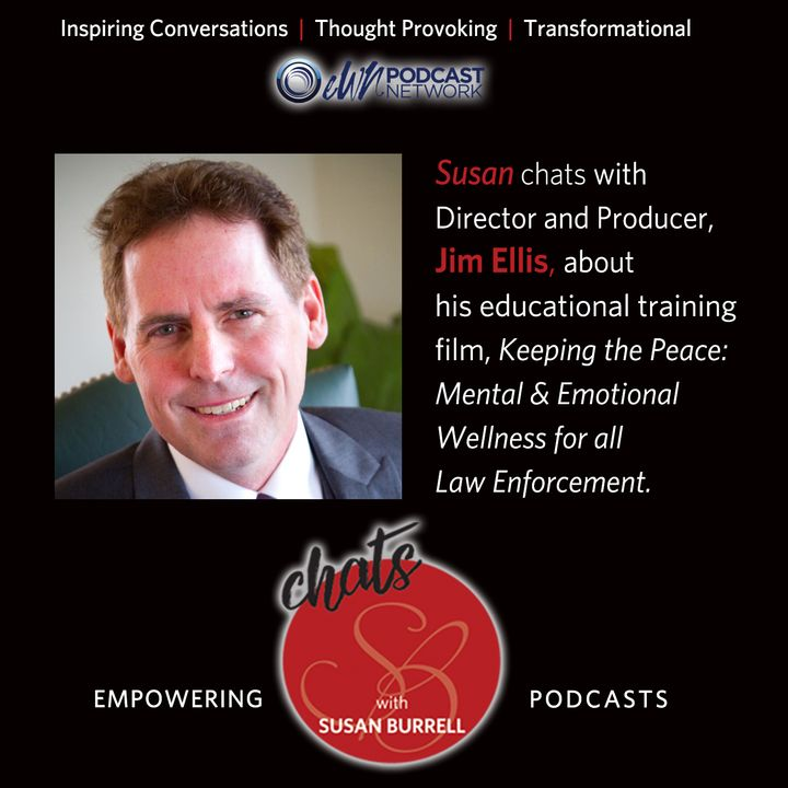 Susan chats with Jim Ellis, director and producer of Keeping the Peace - Mental and Emotional Wellness for all Law Enforcement