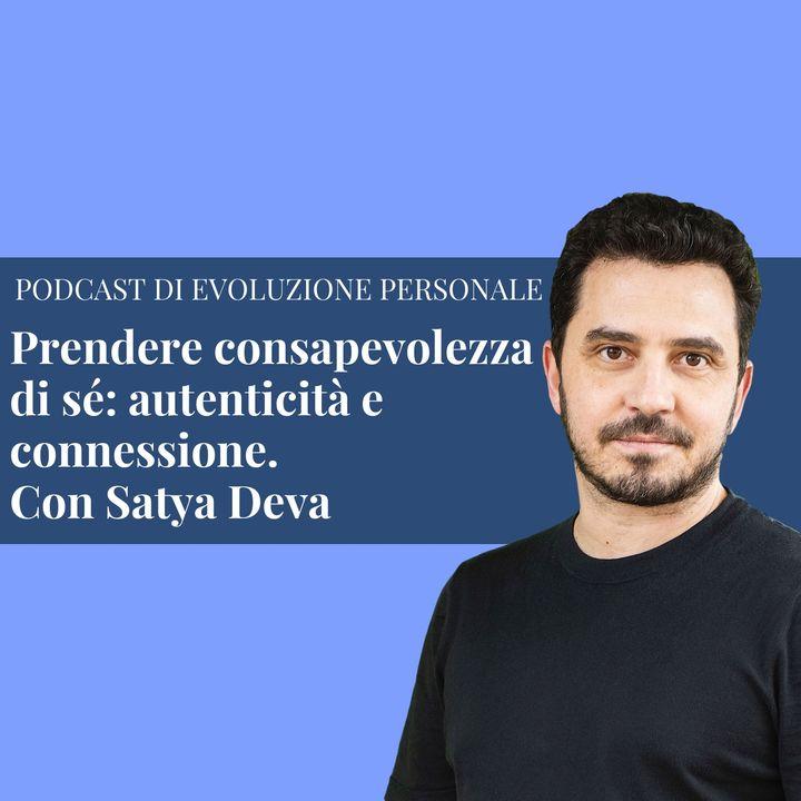 Episodio 141 - Prendere consapevolezza di sé: autenticità e connessione. Con Satya Deva