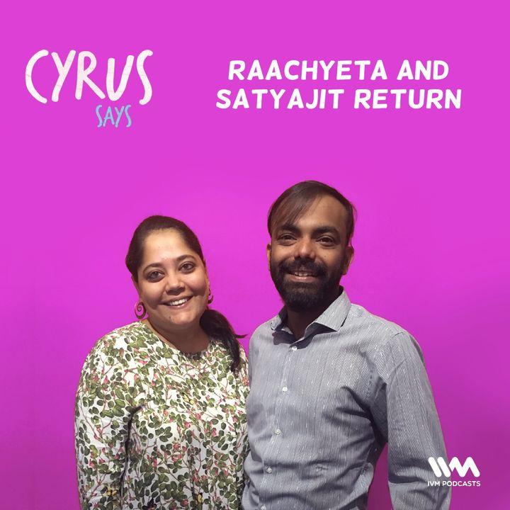 Ep. 522: Raachyeta and Satyajit Return