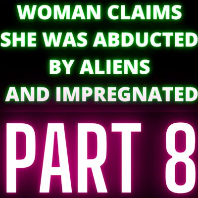 Woman Claims She Was Abducted By Aliens and Impregnated - Audrey - Part 8