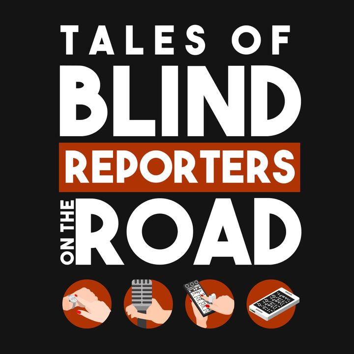 Tales Of Blind Reporters On The Road