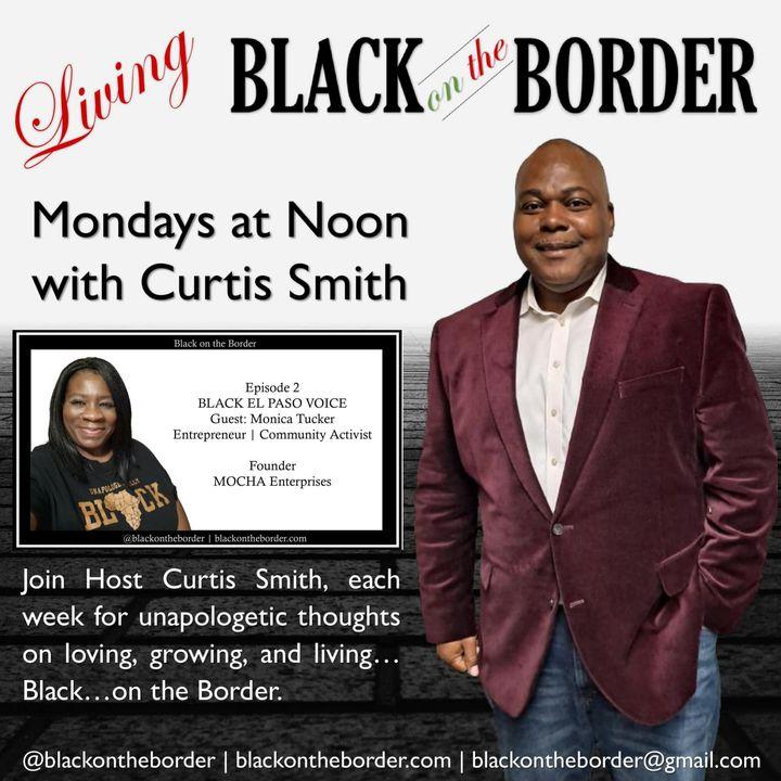 Black in El Paso | Guest: Monica Tucker | Episode 2
