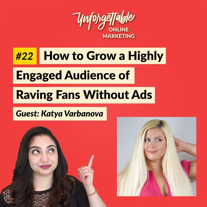 #22: How to Grow a Highly Engaged Audience of Raving Fans Without Ads - Guest: Katya Varbanova