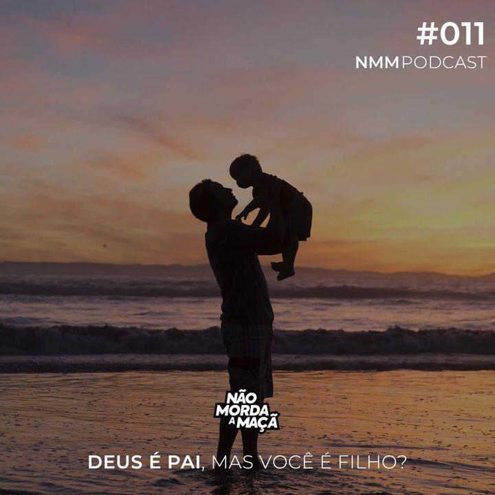 #11 - Deus é pai, mas você é filho?