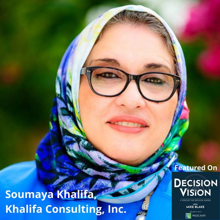 Decision Vision Episode 88:  Should I Mix My Faith With Business? (Part Two) – An Interview with Soumaya Khalifa, Khalifa Consulting, Inc.