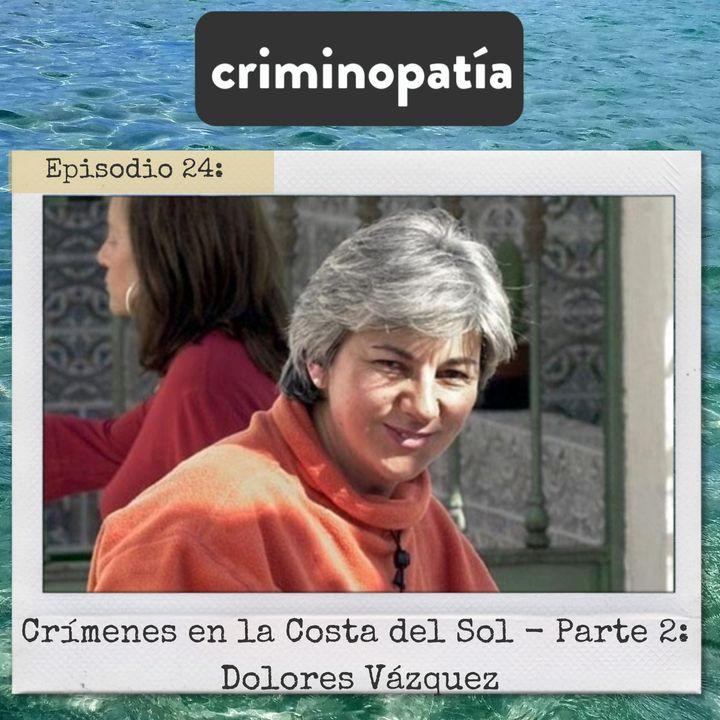 24. Crímenes en la Costa del Sol. Parte 2 - Dolores Vazquez (Andalucía, 1999)