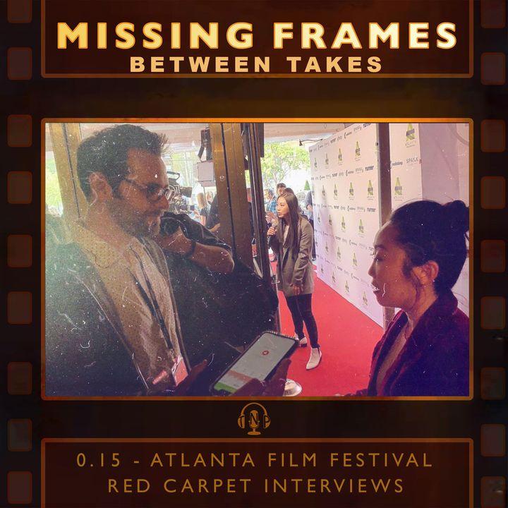Between Takes 0.15 - Atlanta Film Festival: Red Carpet Interviews